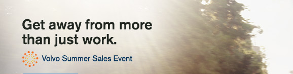 Get away from more than just work.   Volvo Summer Sales Event